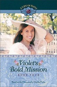 Violets Bold Mission (#04 in Life Of Faith: Violet Travilla Series)