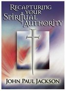 Recapturing Your Spiritual Authority