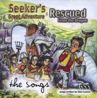 Seeker's Great Adventure & Rescued From the Dragon: The Songs