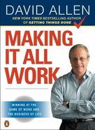 Making It Work: Winning At the Game of Work and the Business of Life Paperback
