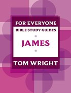 James (N.t Wright For Everyone Bible Study Guide Series)
