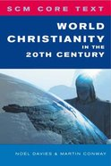 World Christianity in the 20Th Century (Scm Core Texts Series)