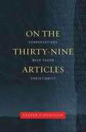 On the Thirty-Nine Articles: A Conversation With Tudor Christianity (New Edition) Paperback