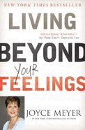 Living Beyond Your Feelings: Controlling Emotions So They Don't Control You Hardback
