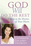 God Will Do the Rest: 7 Keys to the Desires of Your Heart Hardback