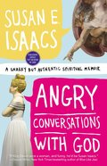Angry Conversations With God: A Snarky But Authentic Spiritual Memoir Paperback