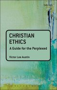 Christian Ethics (Guides For The Perplexed Series) Paperback