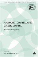 Aramaic Daniel and Greek Daniel (Library Of Hebrew Bible/old Testament Studies Series)