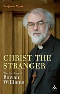 Christ the Stranger: The Theology of Rowan William Paperback