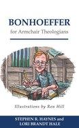 Bonhoeffer For Armchair Theologians (Armchair Theologians Series) Paperback