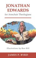 Jonathan Edwards For Armchair Theologians (Armchair Theologians Series) Paperback