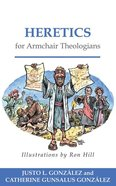 Heretics For Armchair Theologians (Armchair Theologians Series) Paperback