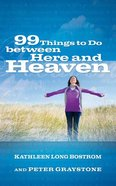 99 Things to Do Between Here and Heaven Paperback