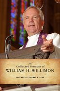 The Collected Sermons of William H Willimon Hardback