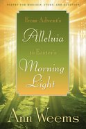 From Advent's Alleluia to Easter's Morning Light Paperback