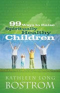 99 Ways to Raise Spiritually Healthy Children Paperback