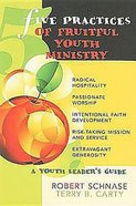 Five Practices of Fruitful Youth Ministry (Five Practices Of Fruitful Series) Paperback