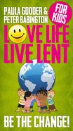 Love Life Live Lent Be the Change! (Kids Single Copy) Booklet