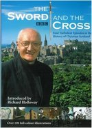 The Sword and the Cross: Four Turbulent Episodes in the History of Christian Scotland Hardback