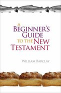 A Beginner's Guide to the New Testament Paperback
