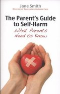 The Parent's Guide to Coping With Self-Harm