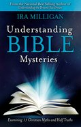 Understanding Bible Mysteries: Examining 13 Christian Myths and Half Truths Paperback
