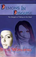 Demons in Disguise: The Dangers of Talking to the Dead Paperback