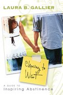 Choosing to Wait: A Guide to Inspiring Abstinence Paperback