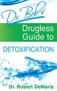 Dr Bob's Drugless Guide to Detoxification Paperback