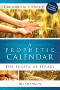 A Prophetic Calendar: The Feasts of Israel Paperback