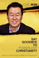 Say Goodbye to Powerless Christianity Paperback