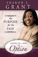 Giving Up is Not An Option: The Purpose For the Pain Paperback