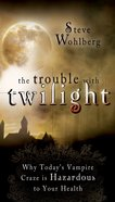 The Trouble With Twilight Paperback