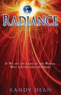 Radiance: If We Are the Light of the World, Why is Everything So Dark? Paperback