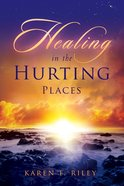 Healing in the Hurting Places Paperback