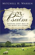 The 23Rd Psalm: Enjoying God's Best in the Midst of a Storm Paperback