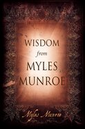 Wisdom From Myles Munroe eBook