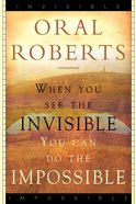 When You See the Invisible, You Can Do the Impossible eBook