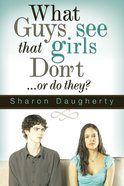 What Guys See That Girls Don't...Or Do They? eBook