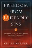 Freedom From the 12 Deadly Sins: Secrets to Help You Press Into Your Destiny eBook