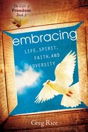 Embracing Life, Spirit, Faith, and Adversity (#01 in Gifts Of Freedom Series)