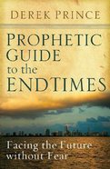 Prophetic Guide to the Endtimes: Facing the Future Without Fear