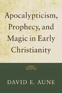 Apocalypticism, Prophecy, and Magic in Early Christianity Paperback