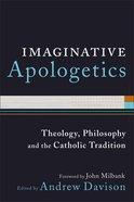 Imaginative Apologetics: Theology, Philosophy, and the Catholic Tradition Paperback