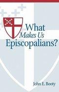 What Makes Us Episcoplaians?