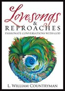 Lovesongs & Reproaches: Passionate Conversations With God Paperback