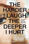 Harder I Laugh the Deeper I Hurt Paperback