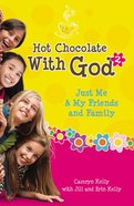 Just Me and My Friends and Family (#02 in Hot Chocolate With God Series) Paperback