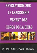 Revelation S Sur Le Leadership Venant Des Heros De La Bible (French) Paperback