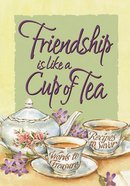 Friendship is Like a Cup of Tea